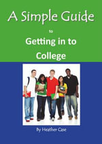 A Simple Guide to Getting in to College - Heather Case