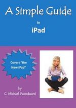 Simple Guide to iPad - C. Michael Woodward