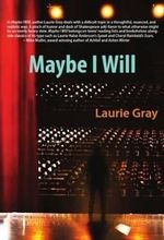 Maybe I Will - Laurie Gray