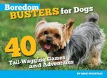 Boredom Busters for Dogs : 40 Tail-Wagging Games and Adventures - Nikki Moustaki