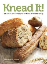 Knead it! : 35 Great Bread Recipes to Make at Home Today - Jane Barton Griffith
