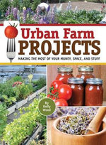 Urban Farm Projects : Making the Most of Your Money, Space and Stuff - Kelly Wood