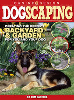 Dogscaping : Creating the Perfect Backyard and Garden for You and Your Dog - Thomas Barthel