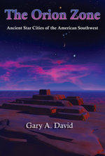 The Orion Zone : Ancient Star Cities of the American Southwest - Gary David