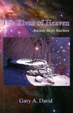 The Kivas of Heaven : Ancient Hopi Starlore - Gary A. David