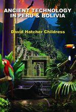 Ancient Technology In Peru and Bolivia - David Hatcher Childress