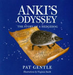 Anki's Odyssey : The Story of a Hedgehog - Pat Gentle