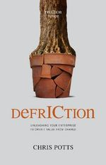 DefrICtion : Unleashing Your Enterprise to Create Value from Change - Chris Potts