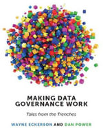 Making Data Governance Work : Tales from the Trenches - Wayne W. Eckerson