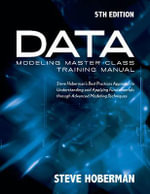 Data Modeling Master Class Training Manual : Steve Hobermans Best Practices Approach to Developing a Competency in Data Modeling - Steve Hoberman