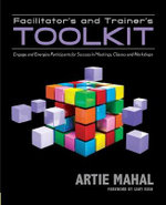 Facilitator's & Trainer's Toolkit : Engage & Energize Participants for Success in Meetings, Classes & Workshops - Artie Mahal