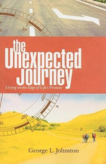 The Unexpected Journey : Living on the Edge of Life's Promise - George L. Johnston