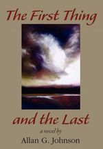 The First Thing and the Last - Allan G Johnson