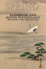 Spring, A Journal of Archetype and Culture, Vol. 89, Spring 2013 Buddhism and Depth Psychology : Refining the Encounter: Buddhism and Depth Psychology: