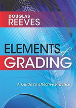 Elements of Grading : A Guide to Effective Practice - MR Douglas B Reeves