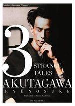 3 Strange Tales : Modern Japanese Classics - Ryunosuke Akutagawa