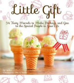 Little Gift : 34 Tasty Morsels to Make, Package, and Give to the Special People in Your Life - Wato -