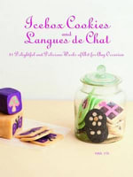 Icebox Cookies and Langues de Chat : 31 Delightful and Delicious Works of Art for Any Occasion - Yuka Ito