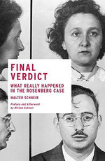 Final Verdict : What Really Happened in the Rosenberg Case - Walter Schneir