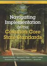 Navigating Implementation of the Common Core State Standards : Getting Ready for the Common Core Handbook Series - MR Douglas B Reeves
