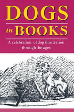 Dogs in Books : A Celebration of Dog Illustration Through the Ages - Catherine Britton