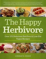 The Happy Herbivore Cookbook : Over 175 Delicious Fat-free and Low-fat Vegan Recipes - Lindsay S. Nixon