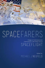 Spacefarers : Images of Astronauts and Cosmonauts in the Heroic Era of Spaceflight