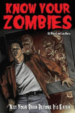 Know Your Zombies : Test Your Brains Before They are Eaten - Ed Wenck