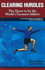 Clearing Hurdles : The Quest to be the World's Greatest Athlete - Dan O'Brien