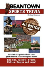 Beantown Sports Trivia : The All Boston Sports Challenge - Matthew Silverman