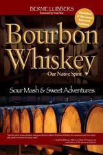 Bourbon Whiskey : Our Native Spirit -- Sour Mash & Sweet Adventures - Bernie Lubbers