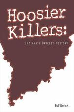 Hoosier Killers : Indiana's Darkest History - Ed Wenck