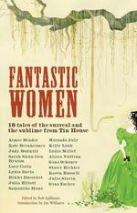 Fantastic Women : 18 Tales of the Surreal and the Sublime from Tin House