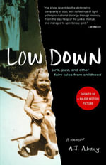 Low Down : Junk, Jazz, and Other Fairy Tales from Childhood - A. J. Albany
