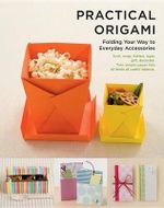 Practical Origami : Folding Your Way to Everyday Accessories