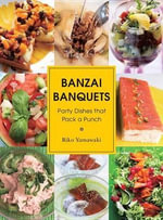 Banzai Banquets : Party Dishes That Pack a Punch - Riko Yamawagi