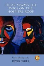 I Hear Always the Dogs on the Hospital Roof - David Fisher