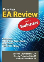Passkey EA Review Part 2 : Businesses: IRS Enrolled Agent Exam Study Guide 2013-2014 Edition - Christy Pinheiro