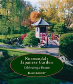 Normandale Japanese Garden : Celebrating a Dream - Dave Kenney