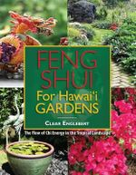 Feng Shui for Hawaii Gardens : The Flow of Chi Energy in the Tropical Landscape - Clear Englebert