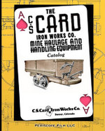 The C.S. Card Iron Works Co. Mine Haulage and Handling Equipment Catalog - C S Card Iron Works Co