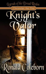 Knight's Valor : Legends of the Dread Realm: Chronicles the First - Ronald Coleborn