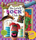 The Lonely Sock Club : 1 Sock, Tons of Cool Projects! - Laurie Goldrich Wolf