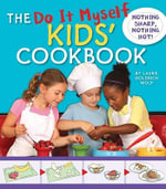 The Do It Myself Kids' Cookbook : Nothing Sharp, Nothing Hot! - Laurie Goldrich Wolf