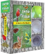 A Walk in the Woods : Into the Field Guide: A Hands-On Introduction to Cool, Common Critters, Trees, Flowers, and Rocks - Emily Laber-Warren