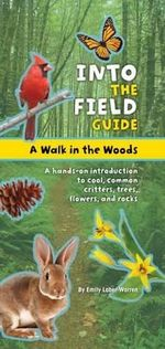 A Walk in the Woods : Into the Field Guide - Emily Laber Warren