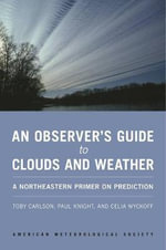 An Observer's Guide to Clouds and Weather : A Northeastern Primer on Prediction - Toby N. Carlson