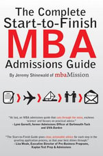 The Complete Start-to-Finish MBA Admissions Guide : MANHATTAN GMAT - Jeremy Shinewald