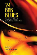 24 Bar Blues : Two Dozen Tales of Bars, Booze, and the Blues