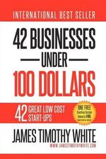42 Businesses Under 100 Dollars - James Timothy White